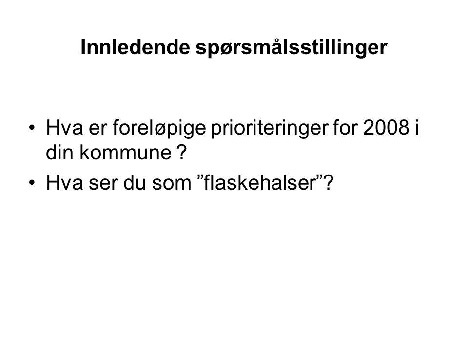 Innledende spørsmålsstillinger Hva er foreløpige prioriteringer for 2008 i din kommune .
