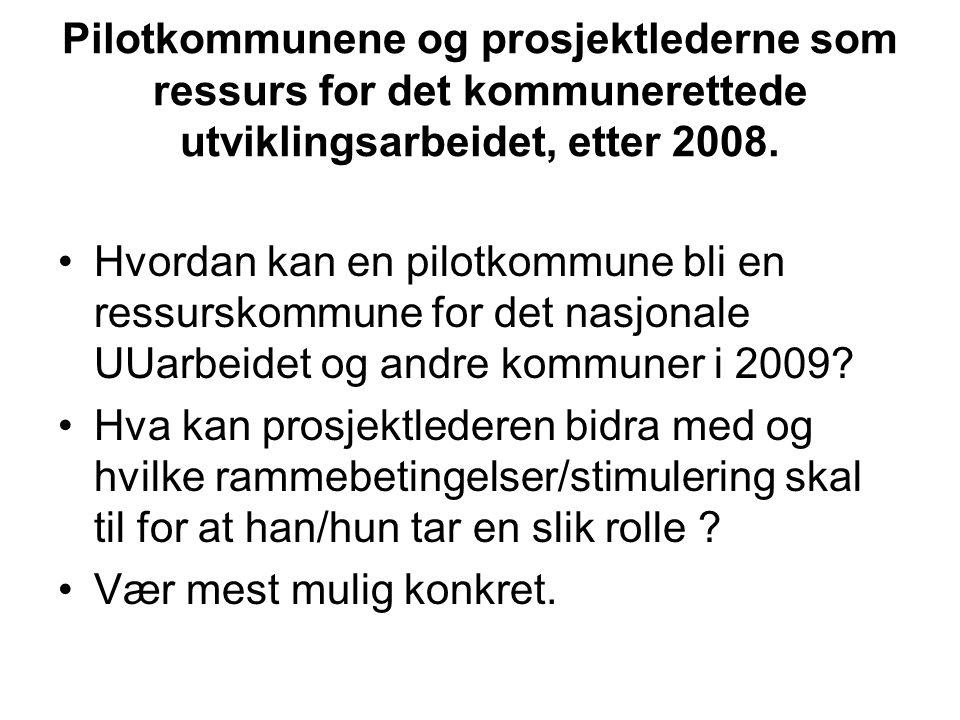 Pilotkommunene og prosjektlederne som ressurs for det kommunerettede utviklingsarbeidet, etter 2008.