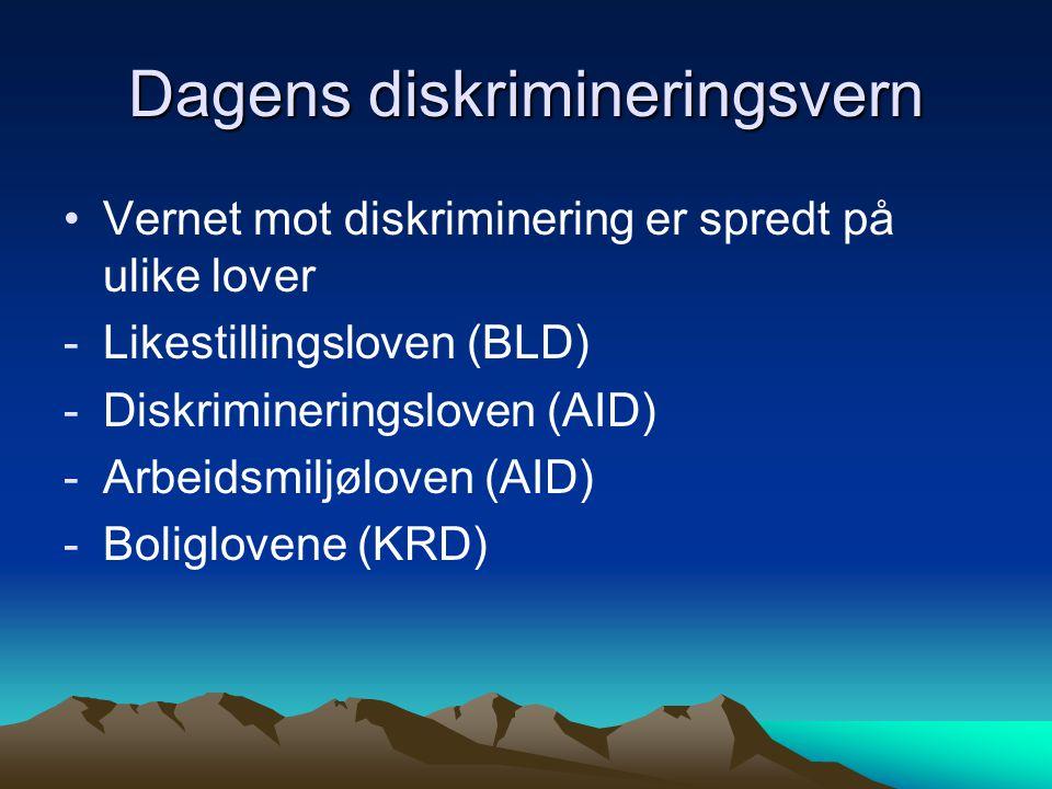 Dagens diskrimineringsvern Vernet mot diskriminering er spredt på ulike lover -Likestillingsloven (BLD) -Diskrimineringsloven (AID) -Arbeidsmiljøloven