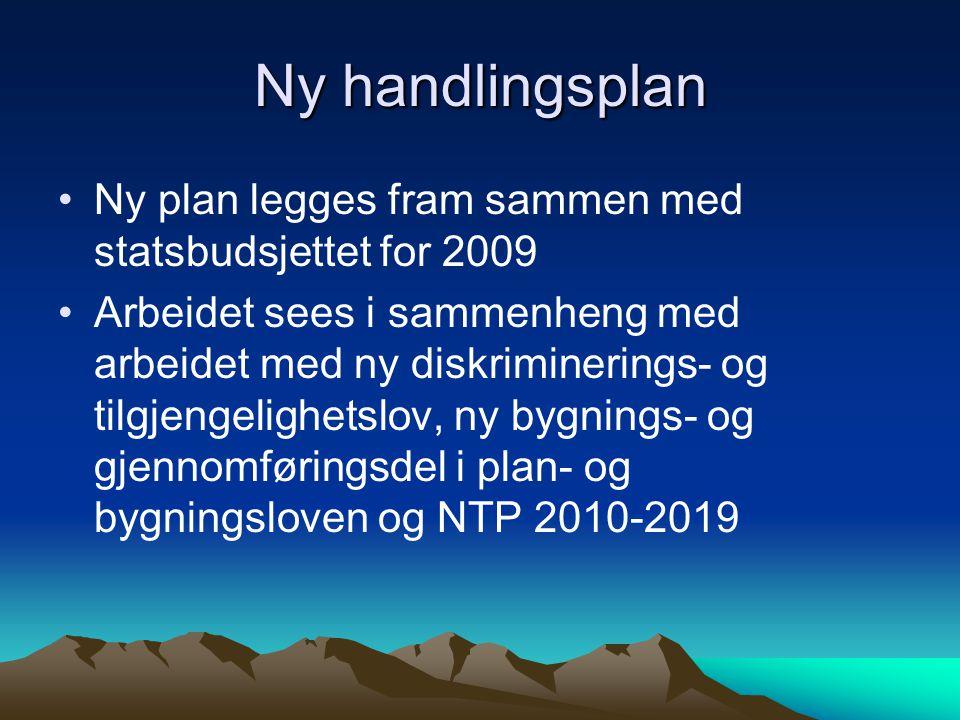 Ny handlingsplan Ny plan legges fram sammen med statsbudsjettet for 2009 Arbeidet sees i sammenheng med arbeidet med ny diskriminerings- og tilgjengel
