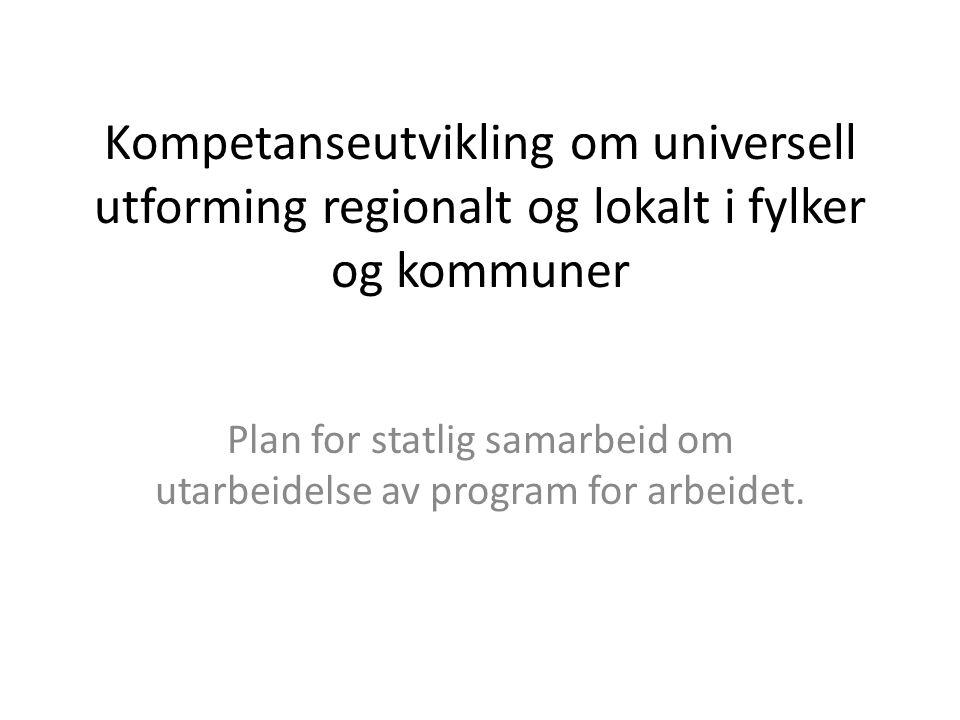 Kompetanseutvikling om universell utforming regionalt og lokalt i fylker og kommuner Plan for statlig samarbeid om utarbeidelse av program for arbeidet.