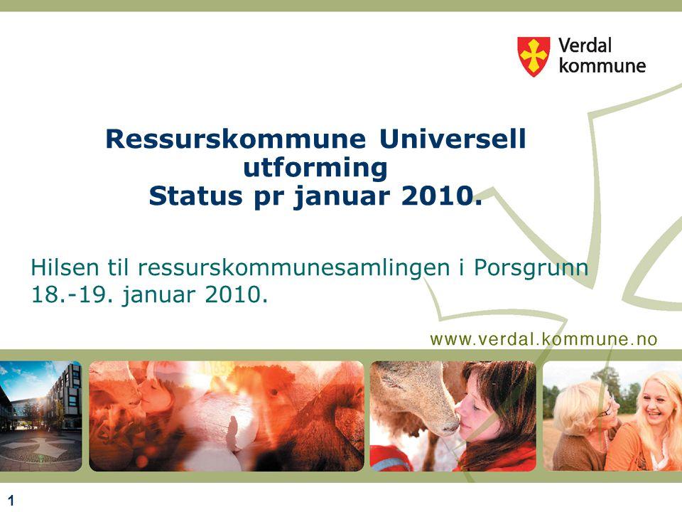 1 Ressurskommune Universell utforming Status pr januar 2010. Hilsen til ressurskommunesamlingen i Porsgrunn 18.-19. januar 2010.