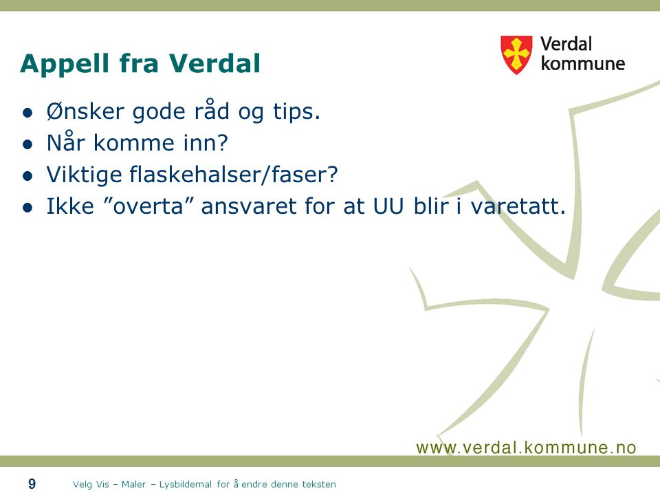 Velg Vis – Maler – Lysbildemal for å endre denne teksten Appell fra Verdal Ønsker gode råd og tips.