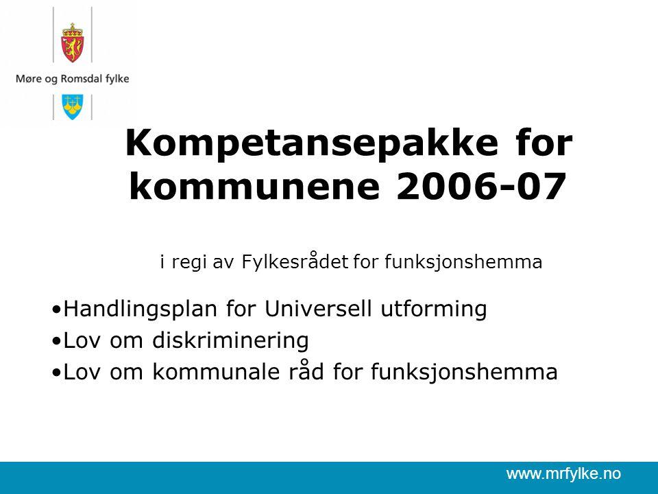 www.mrfylke.no Kompetansepakke for kommunene 2006-07 i regi av Fylkesrådet for funksjonshemma Handlingsplan for Universell utforming Lov om diskriminering Lov om kommunale råd for funksjonshemma