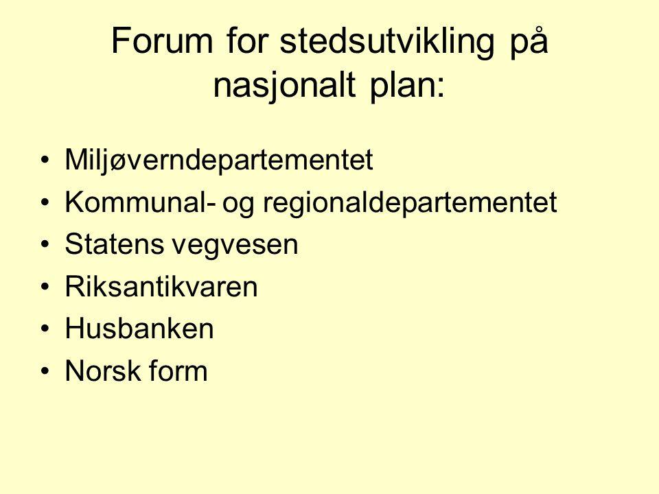 Forum for stedsutvikling på nasjonalt plan: Miljøverndepartementet Kommunal- og regionaldepartementet Statens vegvesen Riksantikvaren Husbanken Norsk