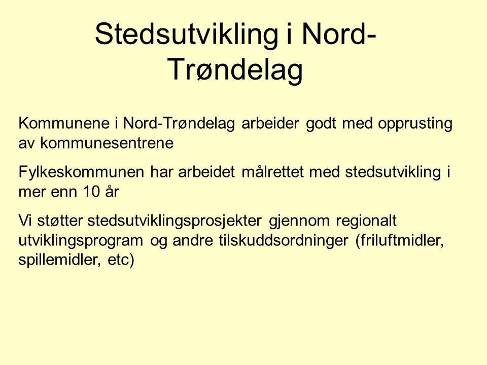 Stedsutvikling i Nord- Trøndelag Kommunene i Nord-Trøndelag arbeider godt med opprusting av kommunesentrene Fylkeskommunen har arbeidet målrettet med
