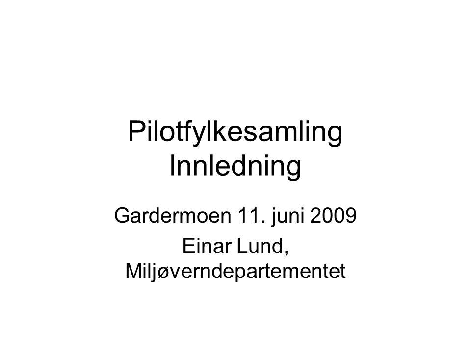 Pilotfylkesamling Innledning Gardermoen 11. juni 2009 Einar Lund, Miljøverndepartementet