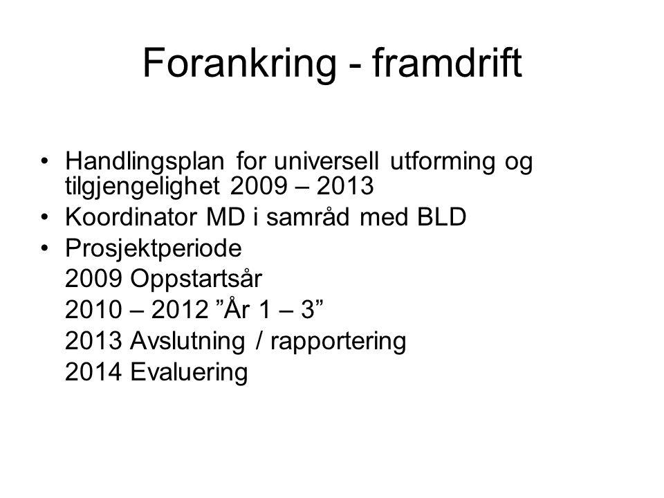 Forankring - framdrift Handlingsplan for universell utforming og tilgjengelighet 2009 – 2013 Koordinator MD i samråd med BLD Prosjektperiode 2009 Opps