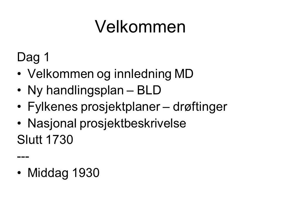 Velkommen Dag 1 Velkommen og innledning MD Ny handlingsplan – BLD Fylkenes prosjektplaner – drøftinger Nasjonal prosjektbeskrivelse Slutt 1730 --- Middag 1930