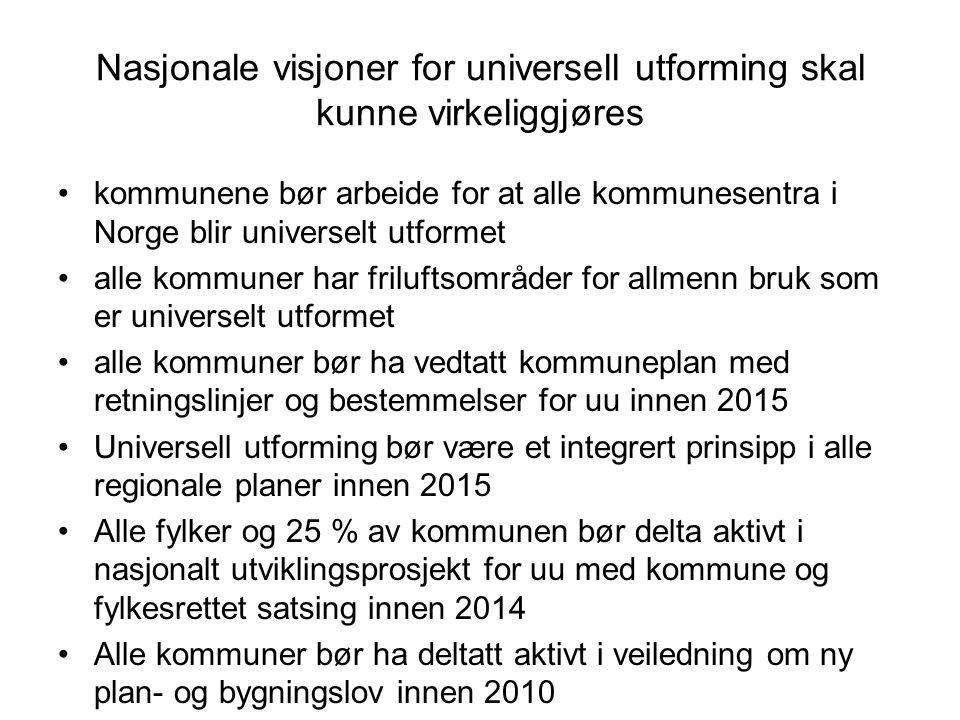 Nasjonale visjoner for universell utforming skal kunne virkeliggjøres kommunene bør arbeide for at alle kommunesentra i Norge blir universelt utformet