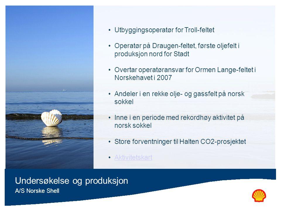 Undersøkelse og produksjon A/S Norske Shell Utbyggingsoperatør for Troll-feltet Operatør på Draugen-feltet, første oljefelt i produksjon nord for Stad