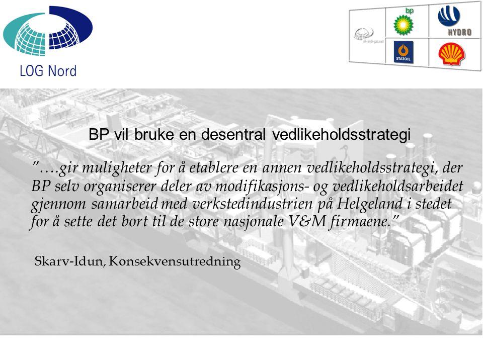 """""""….gir muligheter for å etablere en annen vedlikeholdsstrategi, der BP selv organiserer deler av modifikasjons- og vedlikeholdsarbeidet gjennom samarb"""
