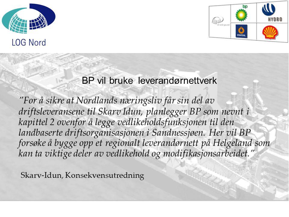 """""""For å sikre at Nordlands næringsliv får sin del av driftsleveransene til Skarv Idun, planlegger BP som nevnt i kapittel 2 ovenfor å legge vedlikehold"""