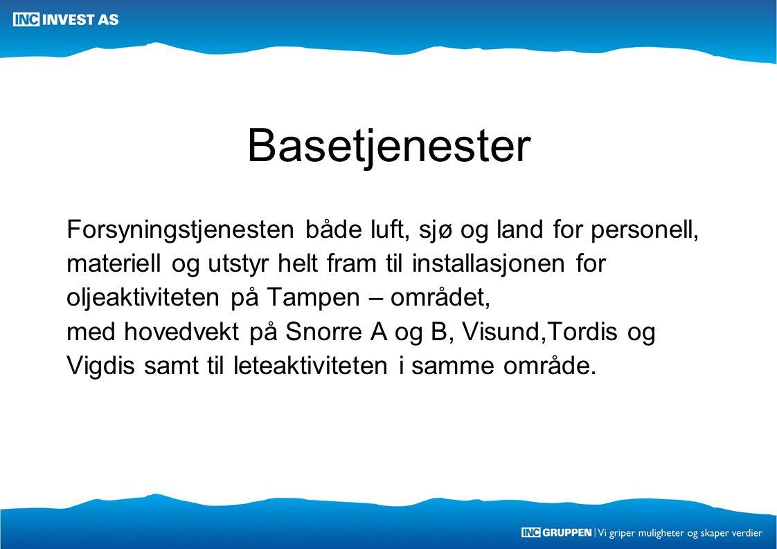 Basetjenester Forsyningstjenesten både luft, sjø og land for personell, materiell og utstyr helt fram til installasjonen for oljeaktiviteten på Tampen – området, med hovedvekt på Snorre A og B, Visund,Tordis og Vigdis samt til leteaktiviteten i samme område.