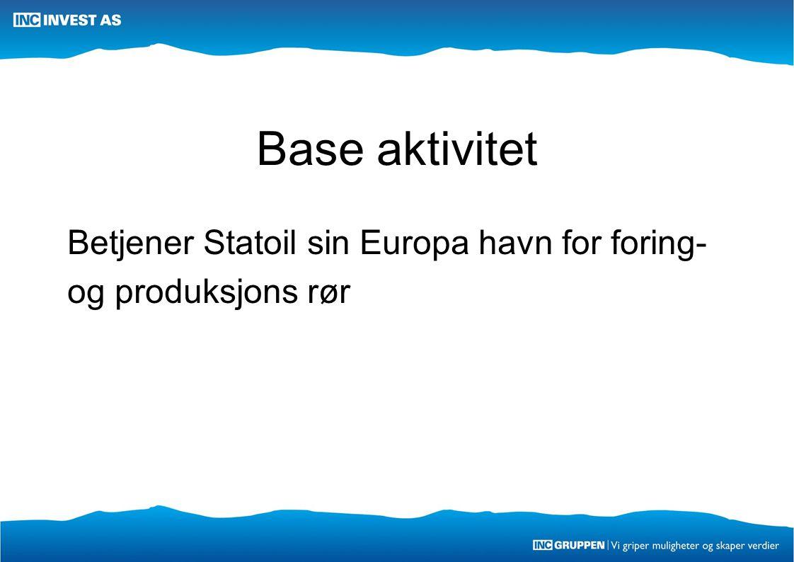 Base aktivitet Betjener Statoil sin Europa havn for foring- og produksjons rør