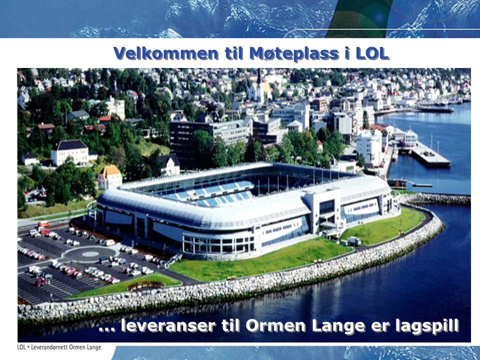 Velkommen til Møteplass i LOL... leveranser til Ormen Lange er lagspill