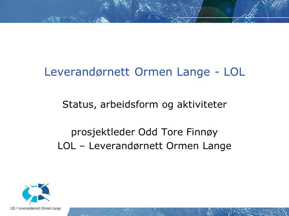 Leverandørnett Ormen Lange - LOL Status, arbeidsform og aktiviteter prosjektleder Odd Tore Finnøy LOL – Leverandørnett Ormen Lange