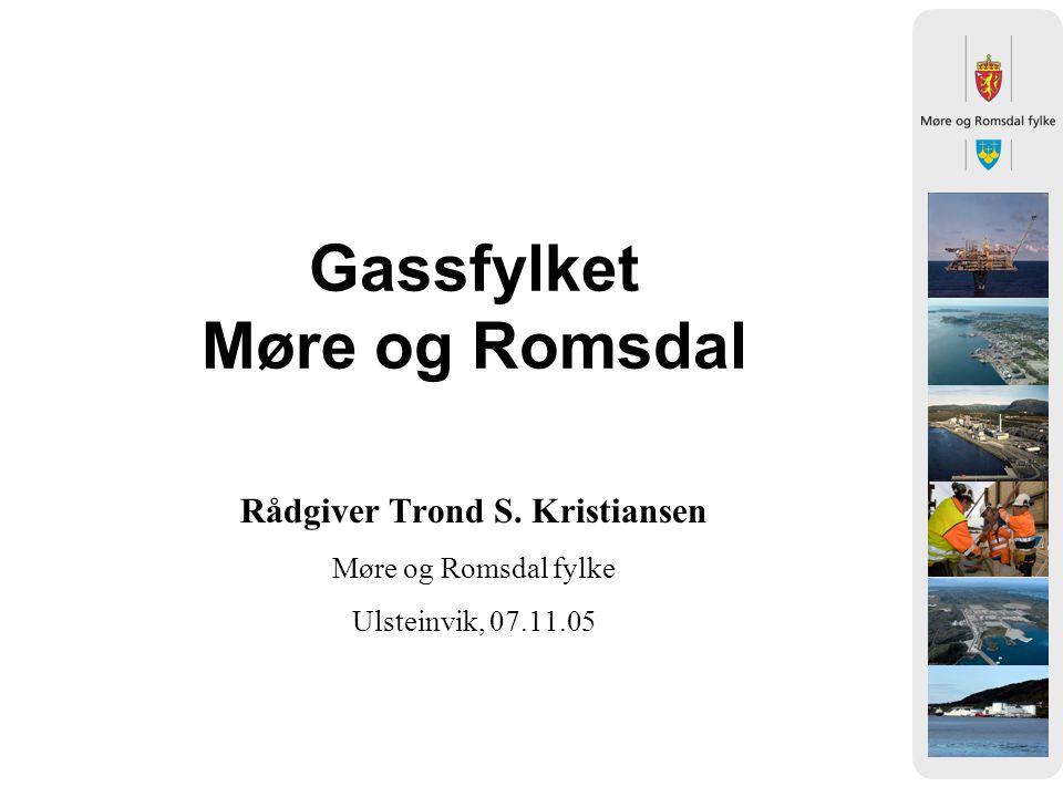 Gassfylket Møre og Romsdal Rådgiver Trond S. Kristiansen Møre og Romsdal fylke Ulsteinvik, 07.11.05