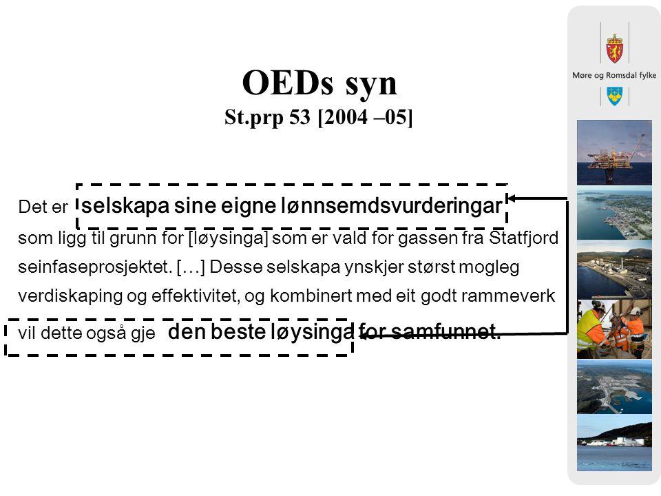 OEDs syn St.prp 53 [2004 –05] Det er selskapa sine eigne lønnsemdsvurderingar som ligg til grunn for [løysinga] som er vald for gassen fra Statfjord seinfaseprosjektet.