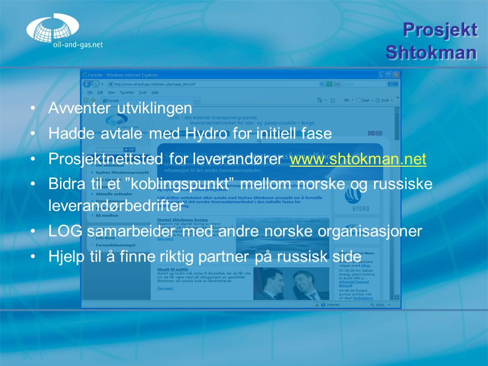 Prosjekt Shtokman Avventer utviklingen Hadde avtale med Hydro for initiell fase Prosjektnettsted for leverandører www.shtokman.netwww.shtokman.net Bid