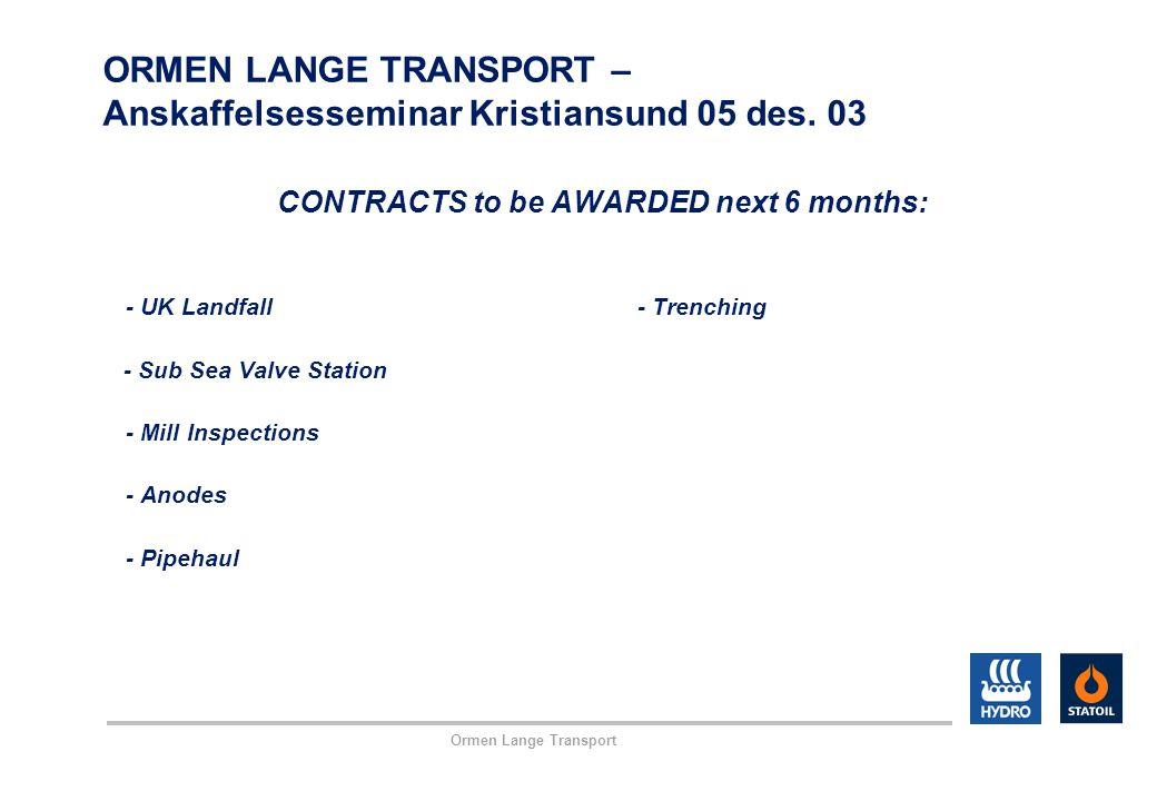 Ormen Lange Transport ORMEN LANGE TRANSPORT – Anskaffelsesseminar Kristiansund 05 des. 03 CONTRACTS to be AWARDED next 6 months: - UK Landfall- Trench
