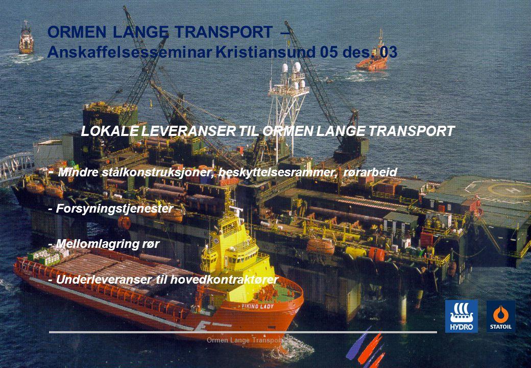 Ormen Lange Transport ORMEN LANGE TRANSPORT – Anskaffelsesseminar Kristiansund 05 des. 03 LOKALE LEVERANSER TIL ORMEN LANGE TRANSPORT - Mindre stålkon