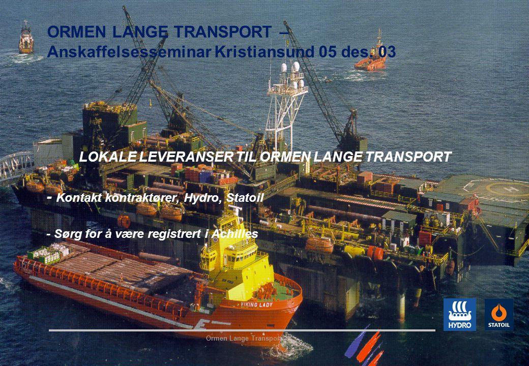 Ormen Lange Transport ORMEN LANGE TRANSPORT – Anskaffelsesseminar Kristiansund 05 des. 03 LOKALE LEVERANSER TIL ORMEN LANGE TRANSPORT - Kontakt kontra