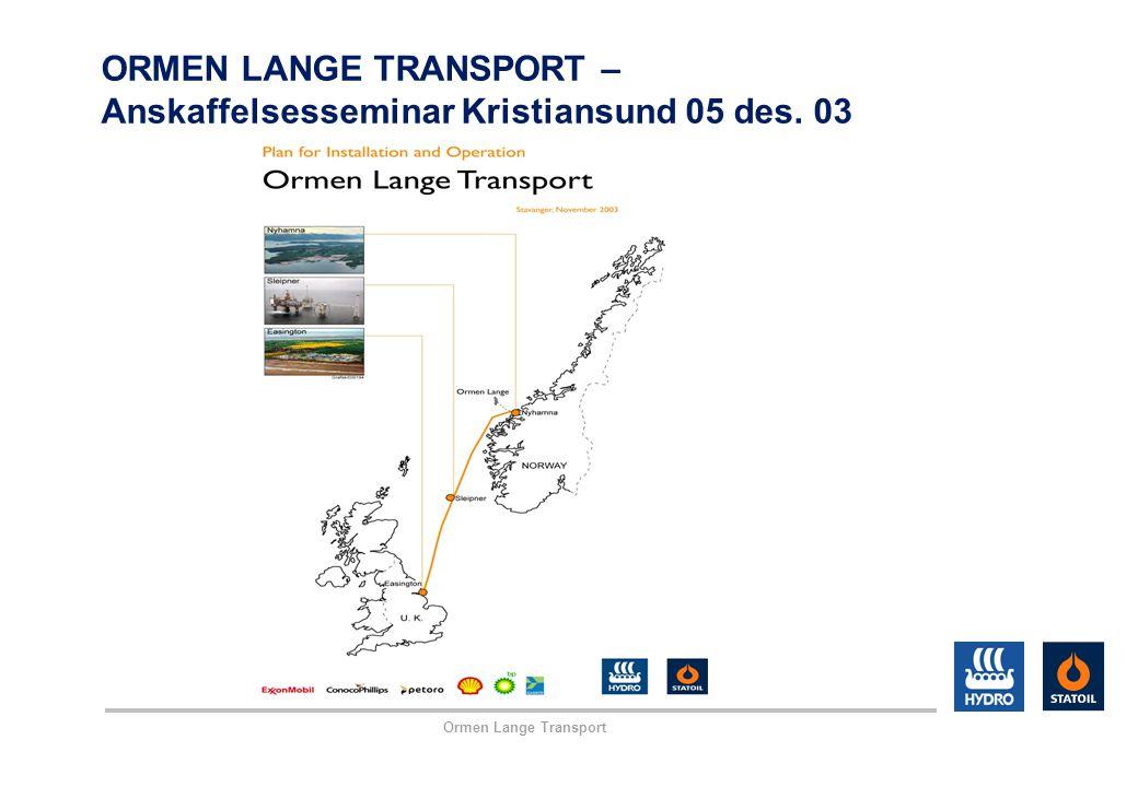 Ormen Lange Transport ORMEN LANGE TRANSPORT – Anskaffelsesseminar Kristiansund 05 des. 03