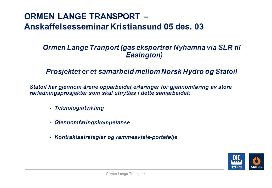 Ormen Lange Transport ORMEN LANGE TRANSPORT – Anskaffelsesseminar Kristiansund 05 des. 03 Ormen Lange Tranport (gas eksportrør Nyhamna via SLR til Eas