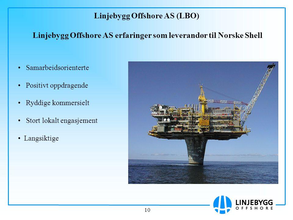 10 Linjebygg Offshore AS (LBO) Linjebygg Offshore AS erfaringer som leverandør til Norske Shell Samarbeidsorienterte Positivt oppdragende Ryddige komm