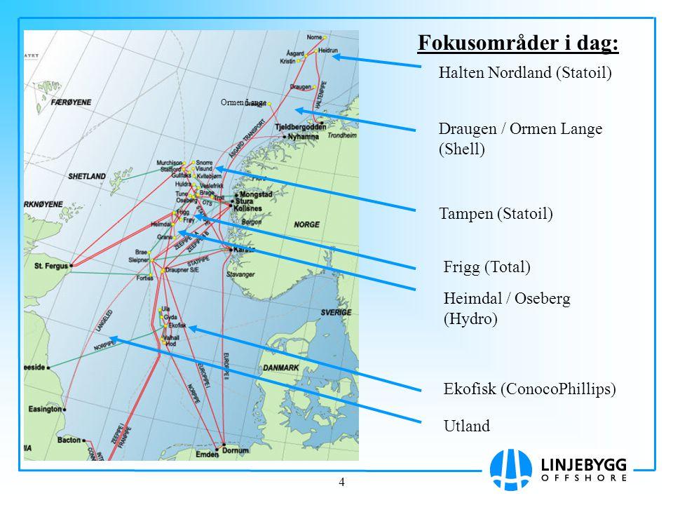 4 Halten Nordland (Statoil) Draugen / Ormen Lange (Shell) Tampen (Statoil) Frigg (Total) Heimdal / Oseberg (Hydro) Ekofisk (ConocoPhillips) Fokusområd