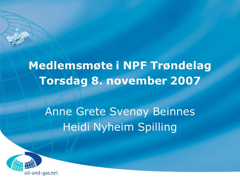 Medlemsmøte i NPF Trøndelag Torsdag 8. november 2007 Anne Grete Svenøy Beinnes Heidi Nyheim Spilling
