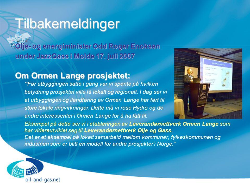 Tilbakemeldinger Olje- og energiminister Odd Roger Enoksen under JazzGass i Molde 17. juli 2007 Om Ormen Lange prosjektet: Om Ormen Lange prosjektet: