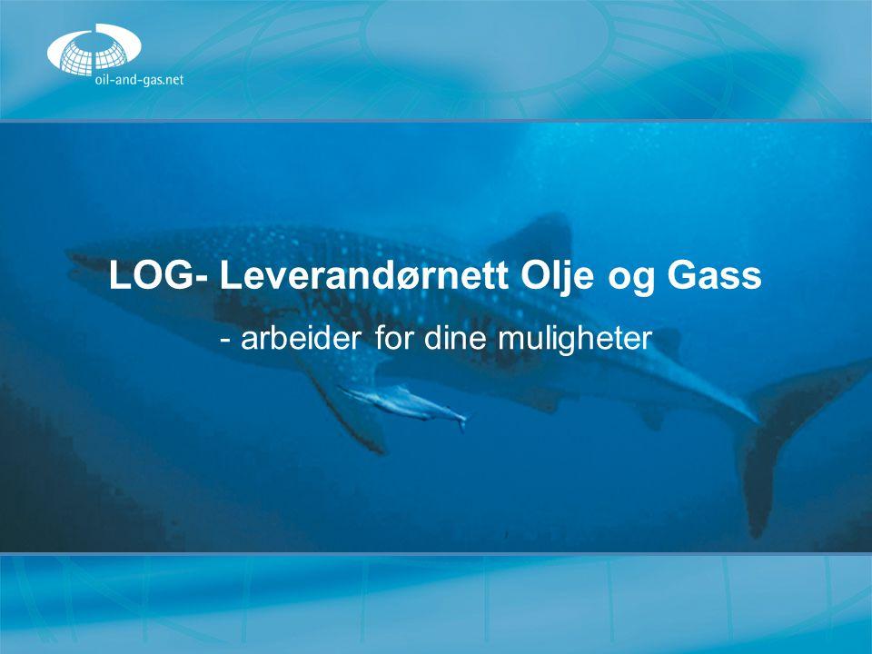 LOG- Leverandørnett Olje og Gass LOG- Leverandørnett Olje og Gass - arbeider for dine muligheter