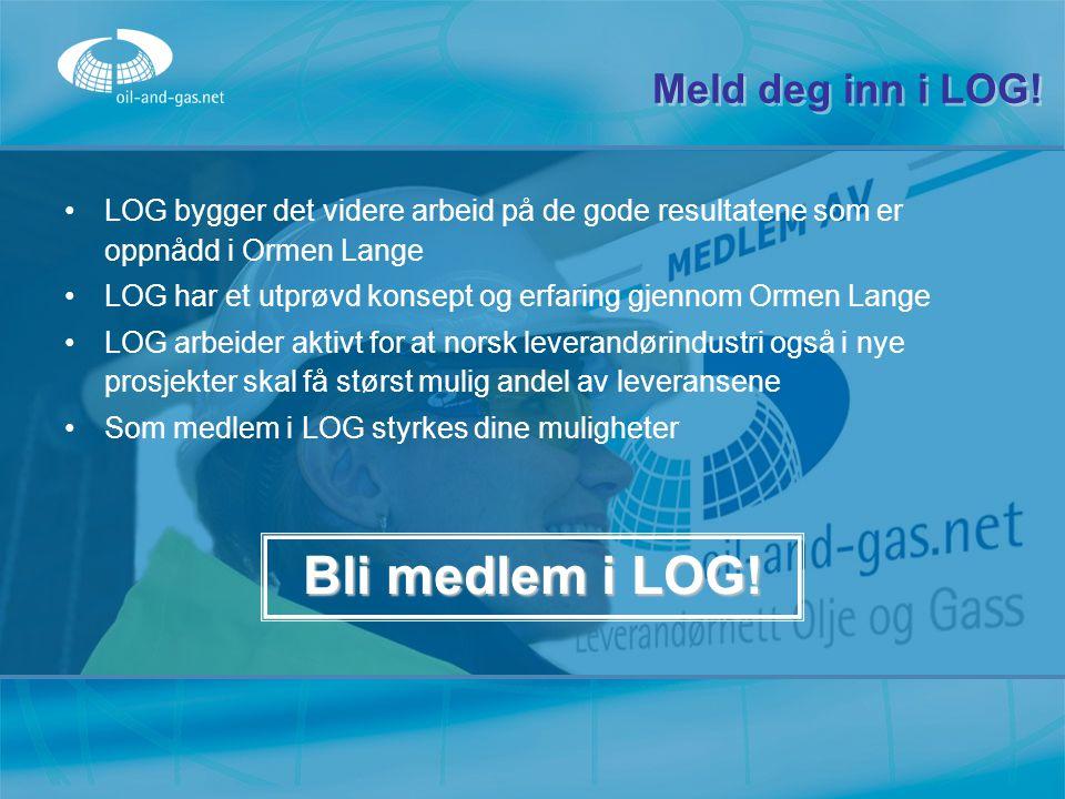 Meld deg inn i LOG! LOG bygger det videre arbeid på de gode resultatene som er oppnådd i Ormen Lange LOG har et utprøvd konsept og erfaring gjennom Or