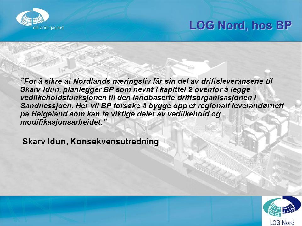 """LOG Nord, hos BP """"For å sikre at Nordlands næringsliv får sin del av driftsleveransene til Skarv Idun, planlegger BP som nevnt i kapittel 2 ovenfor å"""