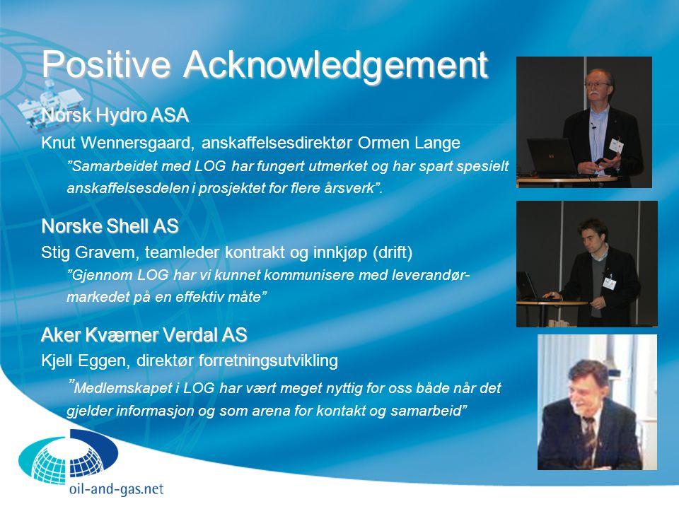 Positive Acknowledgement Norsk Hydro ASA Knut Wennersgaard, anskaffelsesdirektør Ormen Lange Samarbeidet med LOG har fungert utmerket og har spart spesielt anskaffelsesdelen i prosjektet for flere årsverk .