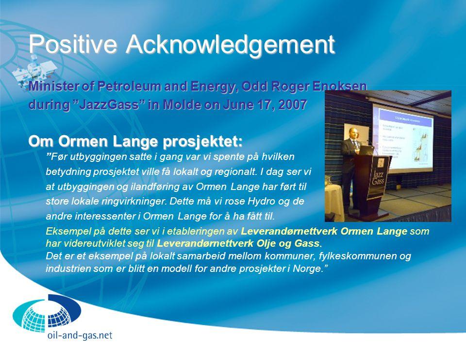 Positive Acknowledgement Minister of Petroleum and Energy, Odd Roger Enoksen during JazzGass in Molde on June 17, 2007 Om Ormen Lange prosjektet: Om Ormen Lange prosjektet: Før utbyggingen satte i gang var vi spente på hvilken betydning prosjektet ville få lokalt og regionalt.