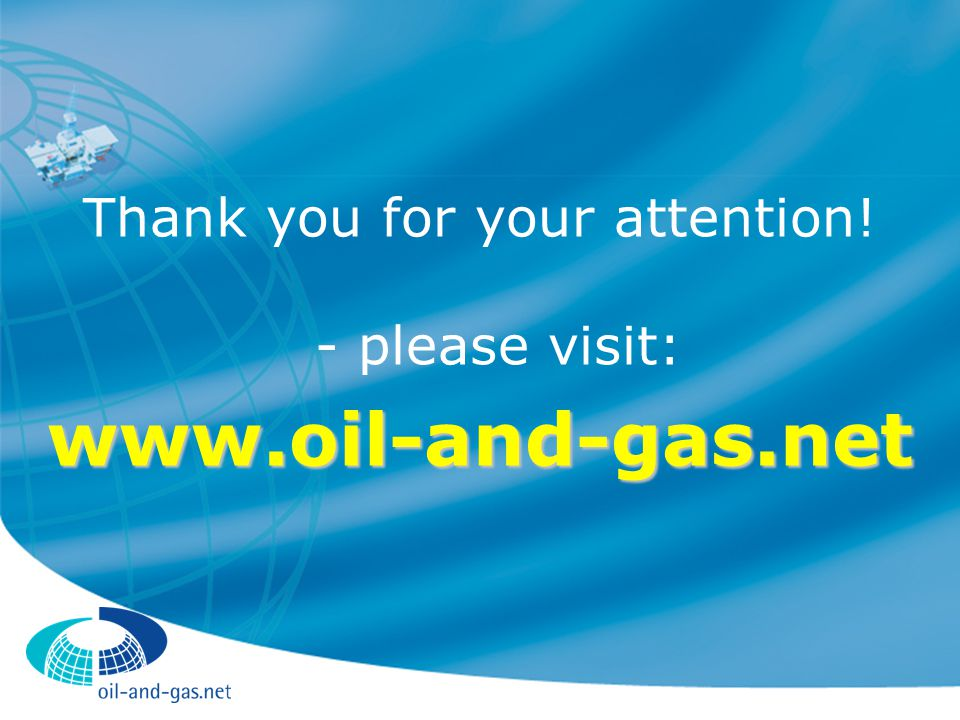 Thank you for your attention! - please visit:www.oil-and-gas.net