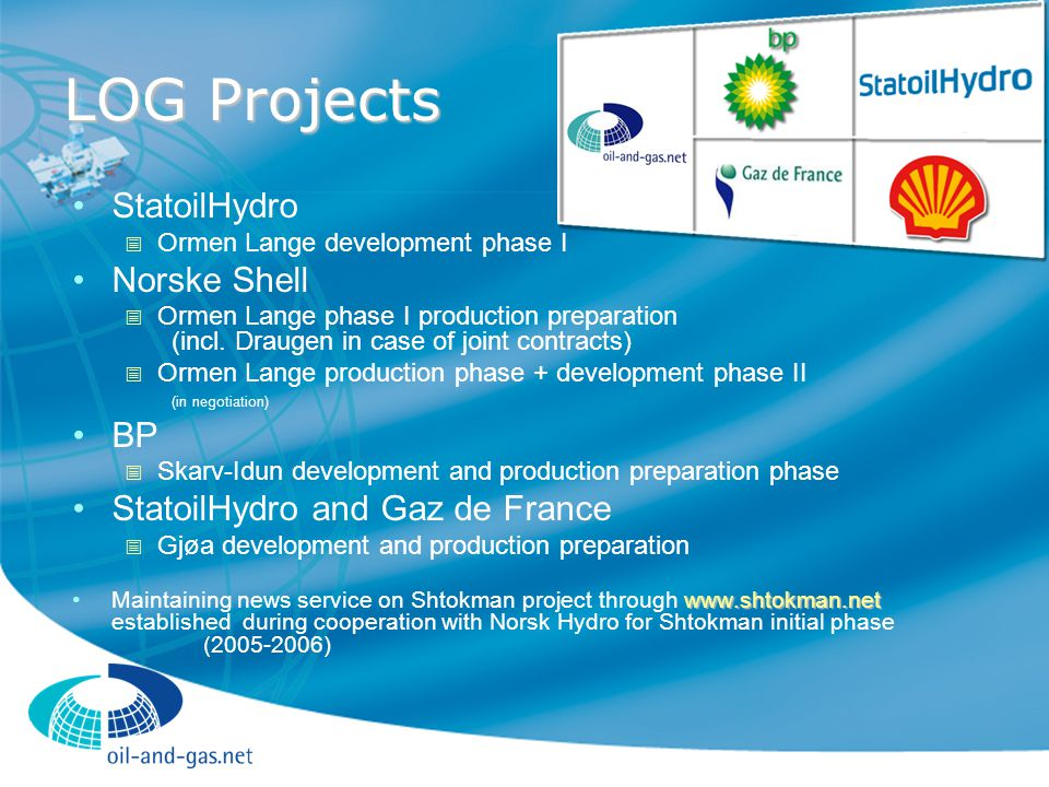LOG Projects StatoilHydro  Ormen Lange development phase I Norske Shell  Ormen Lange phase I production preparation (incl.