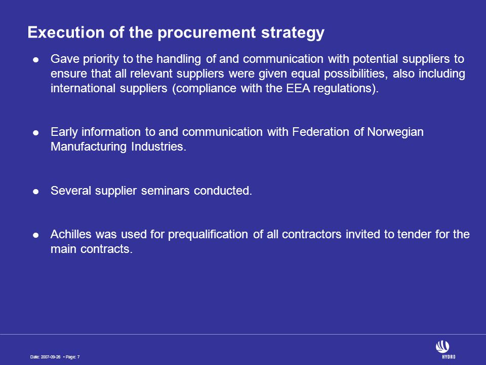 Date: 2007-09-26 Page: 7 Execution of the procurement strategy Gave priority to the handling of and communication with potential suppliers to ensure that all relevant suppliers were given equal possibilities, also including international suppliers (compliance with the EEA regulations).
