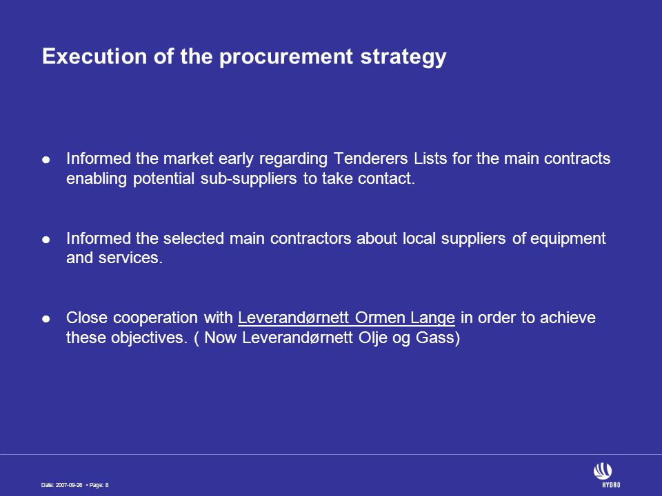Date: 2007-09-26 Page: 8 Execution of the procurement strategy Informed the market early regarding Tenderers Lists for the main contracts enabling pot