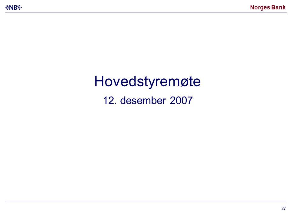 Norges Bank 27 Hovedstyremøte 12. desember 2007