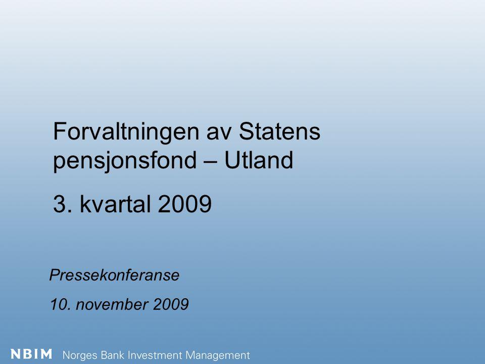 Forvaltningen av Statens pensjonsfond – Utland 3. kvartal 2009 Pressekonferanse 10. november 2009