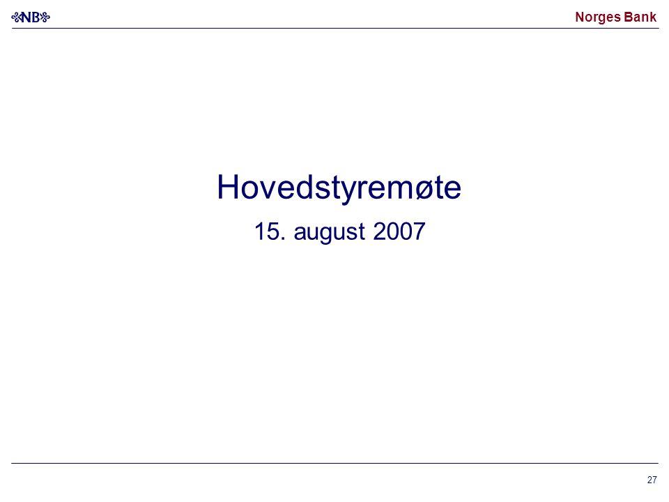 Norges Bank 27 Hovedstyremøte 15. august 2007