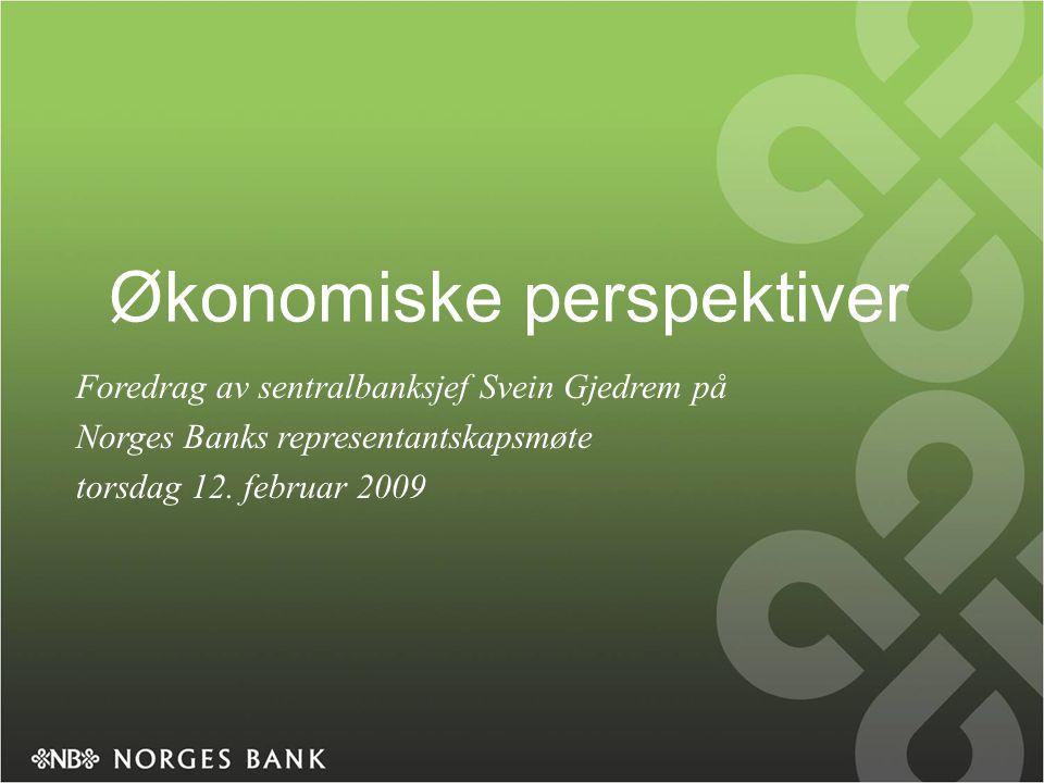 Økonomiske perspektiver Foredrag av sentralbanksjef Svein Gjedrem på Norges Banks representantskapsmøte torsdag 12.
