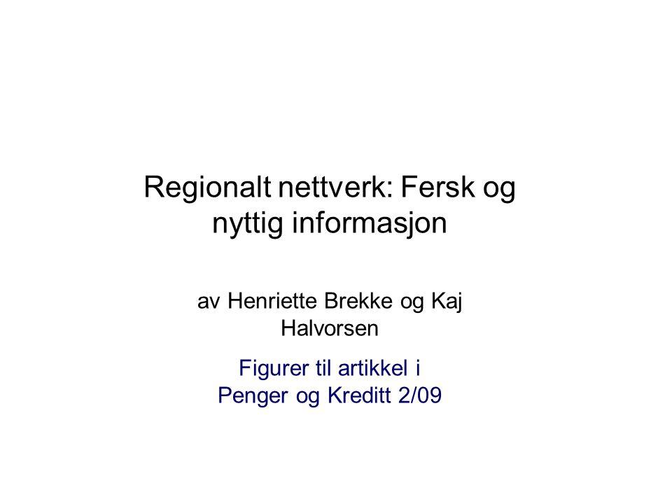 Regionalt nettverk: Fersk og nyttig informasjon av Henriette Brekke og Kaj Halvorsen Figurer til artikkel i Penger og Kreditt 2/09
