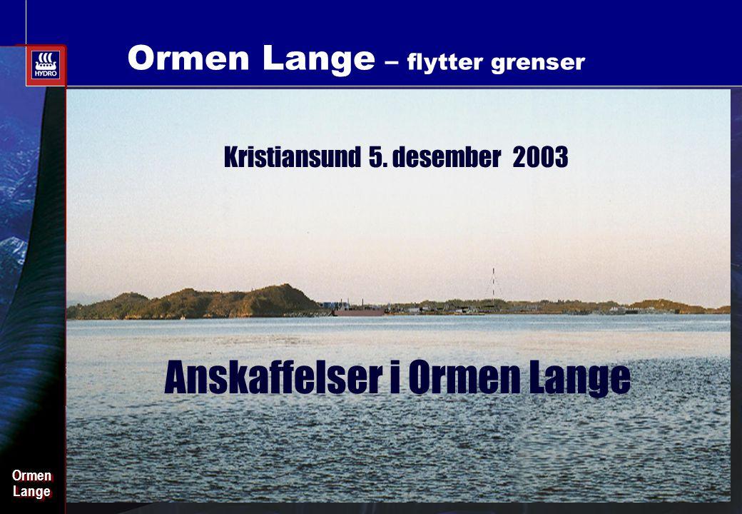 Date: 2003-02-02 - Page: 1 OrmenLangeOrmenLange Ormen Lange – flytter grenser Kristiansund 5. desember 2003 Anskaffelser i Ormen Lange