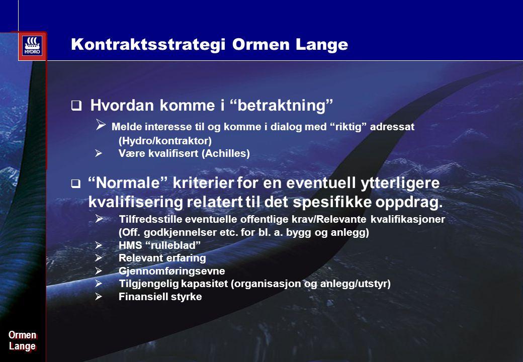 """Date: 2003-02-02 - Page: 10 OrmenLangeOrmenLange Kontraktsstrategi Ormen Lange  Hvordan komme i """"betraktning""""  Melde interesse til og komme i dialog"""