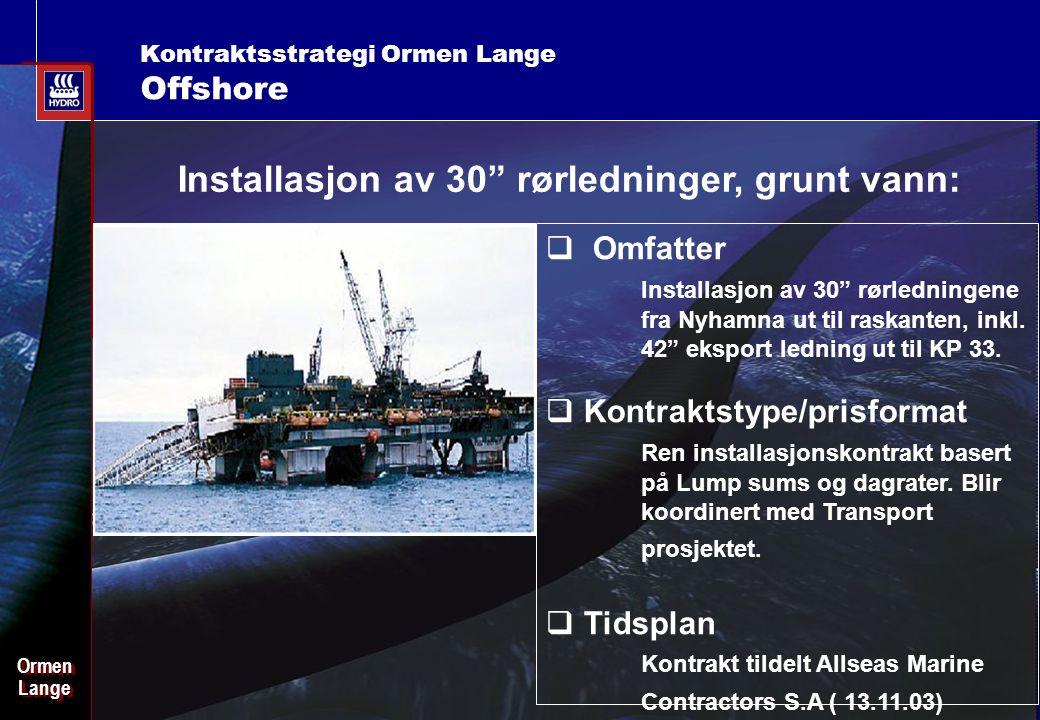 """Date: 2003-02-02 - Page: 19 OrmenLangeOrmenLange Kontraktsstrategi Ormen Lange Offshore Installasjon av 30"""" rørledninger, grunt vann:  Omfatter Insta"""